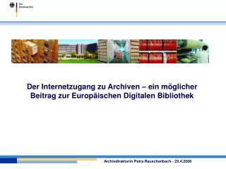 Der Internetzugang zu Archiven – ein möglicher Beitrag zur Europäischen Digitalen Bibliothek