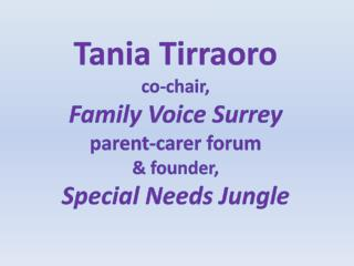 Tania  Tirraoro co-chair,  Family Voice Surrey p arent- carer  forum & founder,
