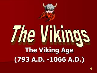 The Viking Age  (793 A.D. -1066 A.D.)