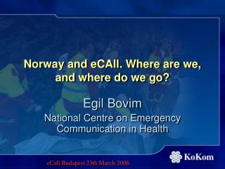 Norway and eCAll. Where are we, and where do we go?