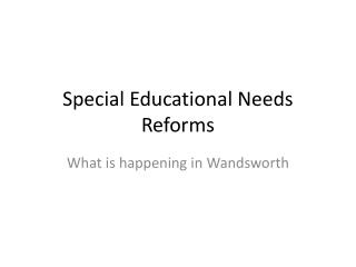 Special Educational Needs Reforms