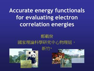 Accurate energy functionals for evaluating electron correlation energies