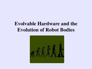 Evolvable Hardware and the Evolution of Robot Bodies