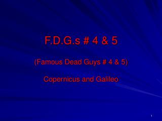 F.D.G.s # 4 & 5 (Famous Dead Guys # 4 & 5) Copernicus and Galileo