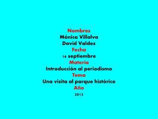 Nombres Mónica Villalva David Valdez Fecha  16 septiembre Materia Introducción al periodismo Tema