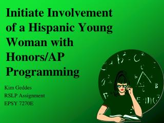 Initiate Involvement of a Hispanic Young Woman with Honors/AP Programming