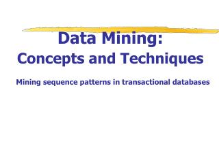Data Mining:  Concepts and Techniques Mining sequence patterns in transactional databases