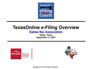 TexasOnline e-Filing Overview Dallas Bar Association Dallas, Texas September 21 , 2007