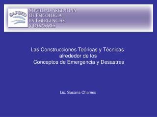 Las Construcciones Teóricas y Técnicas  alrededor de los Conceptos de Emergencia y Desastres
