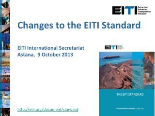 Changes to the EITI Standard  EITI  International  Secretariat Astana,  9 October 2013
