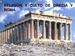 RELIGIÓN Y CULTO DE GRECIA Y ROMA
