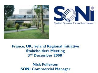 France, UK, Ireland Regional Initiative Stakeholders Meeting 3 rd  December 2008  Nick Fullerton