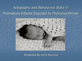 Actigraphy and Behavioral State in  Premature Infants Exposed to Methylxanthines