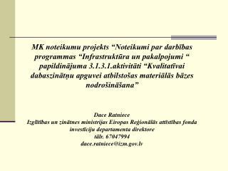 MK noteikumu projekts nosaka: Aktivitātes īstenošanas kārtību.