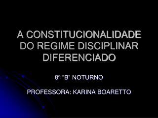 A CONSTITUCIONALIDADE DO REGIME DISCIPLINAR DIFERENCIADO