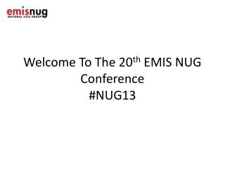 Welcome To The 20 th  EMIS NUG Conference #NUG13