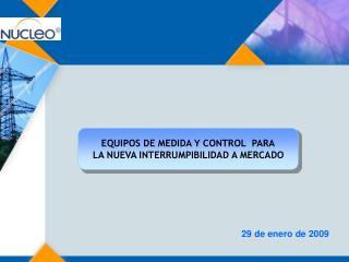 EQUIPOS DE MEDIDA Y CONTROL  PARA LA NUEVA INTERRUMPIBILIDAD A MERCADO