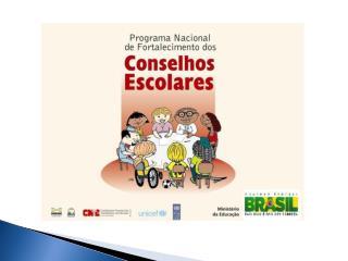 Programa Nacional de Fortalecimento dos Conselhos Escolares OBJETIVOS
