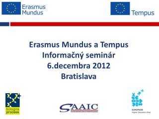 Erasmus Mundus a Tempus Informa č ný seminár 6.decembra 2012 Bratislava