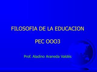 FILOSOFIA DE LA EDUCACION PEC OOO3