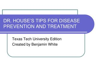 DR. HOUSE S TIPS FOR DISEASE PREVENTION AND TREATMENT