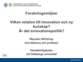 Forskningsmiljöer  Vilken relation till innovation och ny kunskap?  Är det innovationspolitik?
