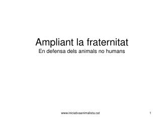 Ampliant la fraternitat En defensa dels animals no humans