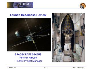 Launch Readiness Review SPACECRAFT STATUS Peter R Harvey THEMIS Project Manager