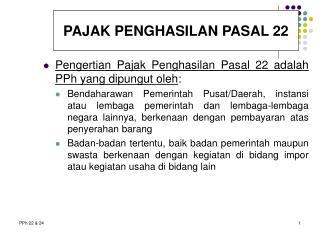 Pengertian Pajak Penghasilan Pasal 22 adalah PPh yang dipungut oleh :