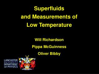 Superfluids  and Measurements of  Low Temperature Will Richardson Pippa McGuinness Oliver Bibby