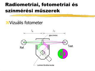 Radiometriai, fotometriai �s sz�nm�r�si m ? szerek