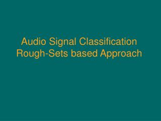 Audio Signal Classification Rough-Sets based Approach