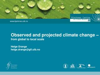 Observed and projected climate change � from global to local scale