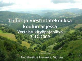 Tieto- ja viestintätekniikka koulun arjessa Vertaistukityöpajapäivä  3.12.2009