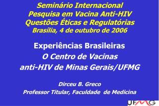 Experiências Brasileiras O Centro de Vacinas  anti-HIV de Minas Gerais/UFMG Dirceu B. Greco