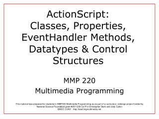 ActionScript:  Classes, Properties,  EventHandler Methods, Datatypes  Control Structures