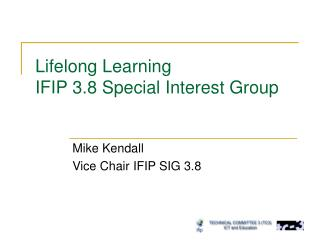 Lifelong Learning IFIP 3.8 Special Interest Group