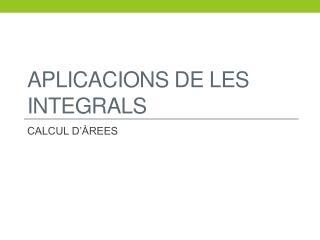 APLICACIONS DE LES INTEGRALS