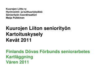 Kuurojen Liitto ry Hyvinvointi- ja kulttuuriyksikkö Seniorityön koordinaattori Maija Pulkkinen