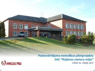"""Pašnovērtējuma metodikas pilotprojekts SAC """"Rūjienas senioru māja"""" Cēsis 10. Jūnijs 2011"""