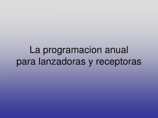 La programacion anual  para lanzadoras y receptoras