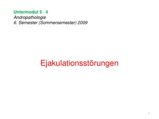 Untermodul 5  -  4 Andropathologie 6. Semester (Sommersemester) 2009