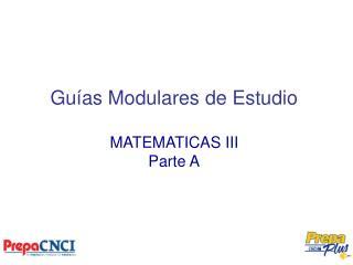 Guías Modulares de Estudio MATEMATICAS III Parte A