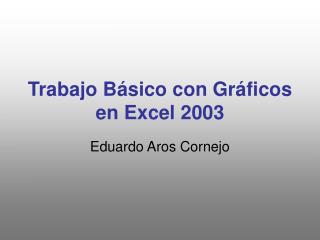 Trabajo Básico con Gráficos en Excel 2003