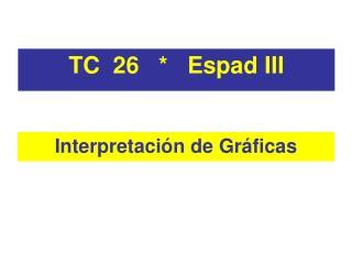 TC  26   *   Espad III