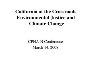 California at the Crossroads Environmental Justice and   Climate Change