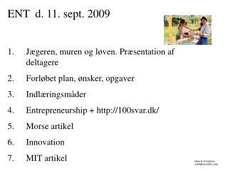 ENT  d. 11.  sept . 2009 Jægeren, muren og løven. Præsentation  af deltagere