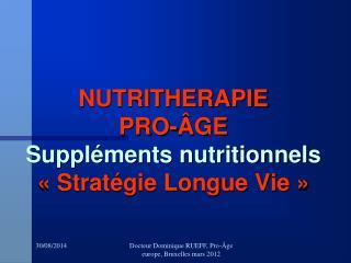 NUTRITHERAPIE PRO-ÂGE Suppléments nutritionnels  « Stratégie Longue Vie »