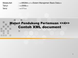 Materi Pendukung Pertemuan <<4>> Contoh XML document