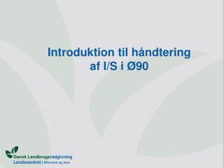 Introduktion til h�ndtering af I/S i �90